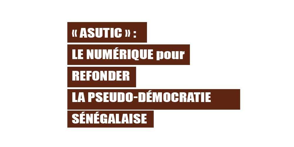 « ASUTIC » Le numérique pour refonder la pseudo-démocratie sénégalaise