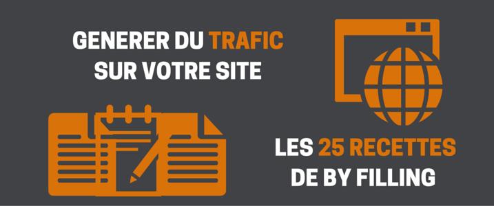 Comment générer du trafic sur votre site: Les 25 recettes de By Filling