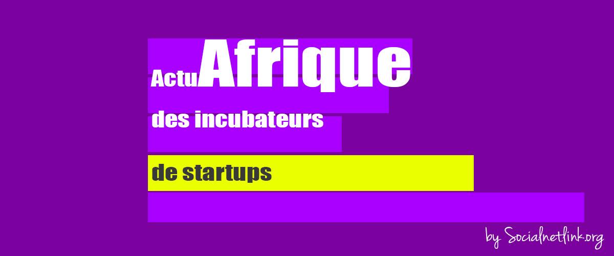 L'actu africaine des incubateurs de startups en bref.