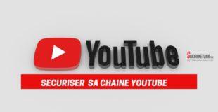Comment sécuriser efficacement votre chaine Youtube